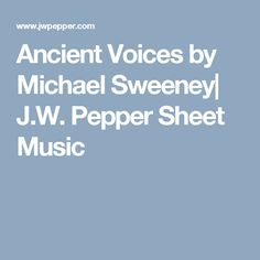 Ancient Voices by Michael Sweeney| J.W. Pepper Sheet Music