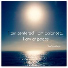 """Affirmation: """"I am centered. I am balanced. I am at peace.""""   I practice Poise"""