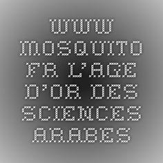 www.mosquito.fr L'age d'or des sciences arabes