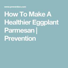 How To Make A Healthier Eggplant Parmesan | Prevention