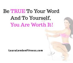 #MotivationalMonday - Be true to your WORD and to yourself. You are worth it.  Make the extra effort to take care of you this week.  Add in a green smoothie, make a big salad and stay true to your word about living healthier.  #Iloveme #Iamworthit   Pick one thing to add to your healthy lifestyle this week and do it for 7 days.  Small steps lead to greater steps.  Laura London Your Hot and Healthy Body Coach www.LauraLondonFitness.com