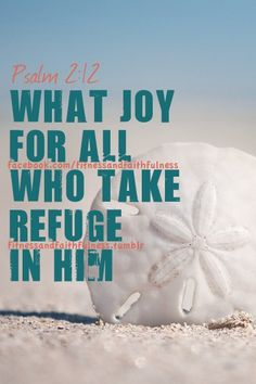 what joy for all who take refuge in HIM.