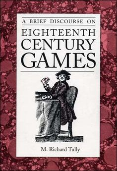 From Ballindalloch Press.  Includes easy to understand rules for 19 popular 18th-century games including; Dominoes, Draughts (checkers), Fox & Geese, Going to Boston, Hazard, Laugh & Lay Down, the Mill, Quinze, Snip, Snap, Snorem, Tic-tac-toe, Whist and many more!     Each game features historical notes, complete play instructions and suggestions for making your own game pieces and boards--including how to make a papier mache dice box.    5-1/2 x 8-1/2, 26 pp., Bibliography