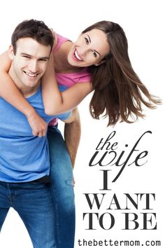 The Wife I Want To Be — the Better Mom