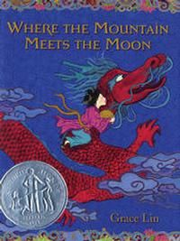 Where the Mountain Meets the Moon by Grace Lin for ages 8 and up. Chinese mythology seamlessly woven into a gentle Newbery Honor adventure tale. :: PragmaticMom