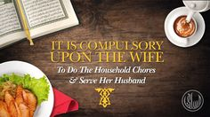 It Is Compulsory Upon The Wife To Do The Household Chores & Serve Her Hu...