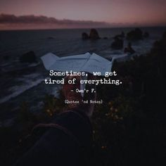 Sometimes, we get tired of everything. — Owm'r F. —via http://ift.tt/2eY7hg4