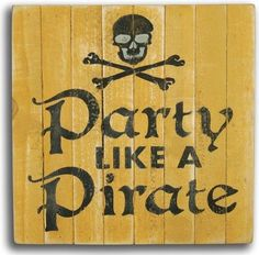 """Enjoy this """"""""Party Like a Pirate"""""""" wall art sign at your next get together at the beach, or to grace your seaside bar! x rustic-like slat sign available in 4 colors; yellow, off-white, sand Pirate Party Decorations, Pirate Decor, Pirate Theme, Pirate Halloween Party, Pirate Birthday, Pirate Party Games, Halloween Ideas, Pirate Signs, Pirate Wedding"""