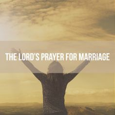 The Lord's Prayer for Marriage