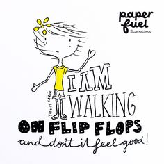 I am walking on flip flops and don't it feel good! #lettering #illustration #paperfuel