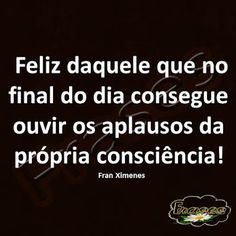 FRASES: Feliz daquele que no final do dia consegue ouvir... The Words, More Than Words, Cool Words, Great Quotes, Quotes To Live By, Life Quotes, Inspiring Quotes About Life, Inspirational Quotes, Life Lessons