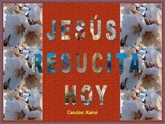 Canción: Kairoi Mirad, Jesús resucita hoy. Mirad, la tumba está vacía.