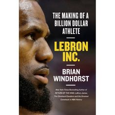 """Sports of All Sorts: Brian Windhorst Author of """"LeBron Inc. The Making of a Billion-Dollar Athlete"""" - The Grueling Truth Lebron James Championship, New York Journal, King Lebron James, Great Comebacks, Business And Economics, Magic Johnson, Nonfiction Books, Book Publishing, Book Format"""