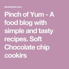 Pinch of Yum - A food blog with simple and tasty recipes. Soft Chocolate chip cookirs