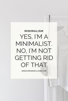 YES I'M A MINIMALIST. NO, I'M NOT GETTING RID OF THAT. YOU CAN STILL KEEP THE LUXURIES