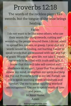A Bit of Bible: The words of the reckless pierce like swords, but the tongue of the wise brings healing. Proverbs NIV A Bit of Prayer: Father, I do not want to be like some others, who use th… Prayer Scriptures, Bible Prayers, Faith Prayer, God Prayer, Power Of Prayer, Prayer Quotes, Spiritual Quotes, Bible Quotes, Bible Verses