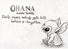 """Ohana means family. Family means nobody gets left behind or forgotten."""