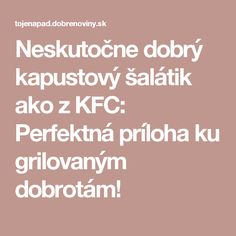 Neskutočne dobrý kapustový šalátik ako z KFC: Perfektná príloha ku grilovaným dobrotám! Weight Loss Chart, Kfc, Healthy Weight Loss, Food And Drink, Lose Weight, Dinner, Sweets, Fitness, Good Stocking Stuffers
