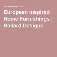 European Inspired Home Furnishings Ballard Designs Home