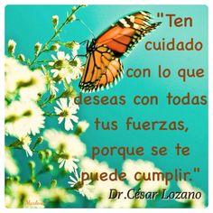 """""""Ten cuidado con lo que deseas con todas tus fuerzas, porque se te puede cumplir.""""  Dr.César Lozano #MarleniEscobar"""