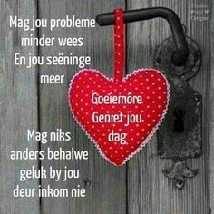 Day Wishes, Good Morning Wishes, Morning Greetings Quotes, Morning Quotes, Lekker Dag, Goeie Nag, Goeie More, Afrikaans Quotes, Special Quotes