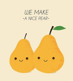 """""""We make a nice pear!"""" by CAnastase 