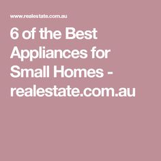 6 of the Best Appliances for Small Homes - realestate.com.au