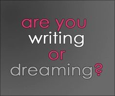 Writing is just dreaming through your fingers. :)