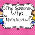 Free! Find Someone Who Math Review (make sure to have students tell HOW they solved after they answer the question!)