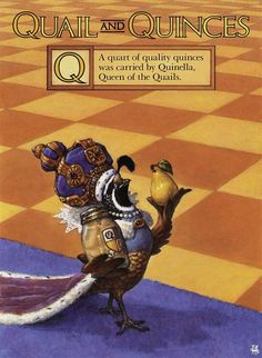 Scott Gustafson's alphabet soup  This Queen of the Quails is definitely a boy