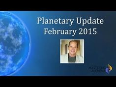 Planetary Update - February 2015 - YouTube.  Pay Attention.  You may want to prepare for this.