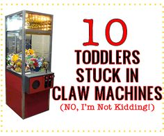 Moms - watch out! Kids are crawling into claw machines...  10 Toddlers Stuck In Claw Machines – NO I Am NOT Kidding