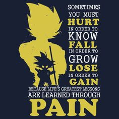 Must Hurt- Know Fall to grow Lose to Gain- Learn through Pain Dbz Quotes, Epic Quotes, Powerful Quotes, Dragon Ball Z, Dbz Memes, Pokemon, Animation, Goku, Words