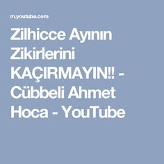 Zilhicce Ayının Zikirlerini KAÇIRMAYIN!! - Cübbeli Ahmet Hoca - YouTube