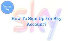 How To #Sign_Up_For_Sky_Account ?