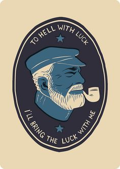 To hell with luck. I'll bring the luck with me. -Amazing Hemingway illustration and quote.