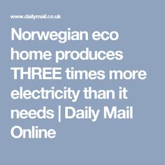 Norwegian eco home produces THREE times more electricity than it needs | Daily Mail Online