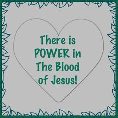 There is POWER in The Blood of Jesus!