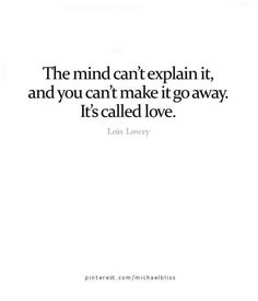 The mind can't explain it, and you can't make it go away. It's called love.