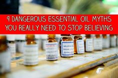 9 Dangerous Essential Oil Myths You Really Need To Stop Believing