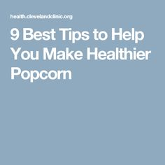 9 Best Tips to Help You Make Healthier Popcorn