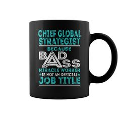 Chief Global Strategist Because Badass Miracle Worker Is Not An Official Job Title Mug #gift #ideas #Popular #Everything #Videos #Shop #Animals #pets #Architecture #Art #Cars #motorcycles #Celebrities #DIY #crafts #Design #Education #Entertainment #Food #drink #Gardening #Geek #Hair #beauty #Health #fitness #History #Holidays #events #Home decor #Humor #Illustrations #posters #Kids #parenting #Men #Outdoors #Photography #Products #Quotes #Science #nature #Sports #Tattoos #Technology #Travel…