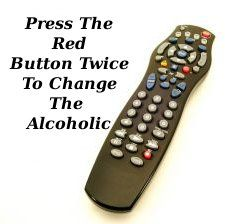 It would be nice to just press a button and the alcoholic would change. http://alcoholicsfriend.com has tips that can help you change.