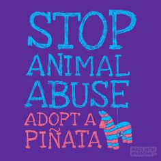 Stop Animal Abuse Adopt A Piñata - By Evan Ferstenfeld & Roni Lagin
