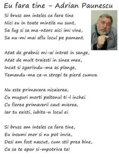"Adrian Paunescu ""Eu fara tine"" #poezie Poem Quotes, Qoutes, Hopeless Romantic, Good Mood, Just Me, Motto, Self, Spirituality, Faith"