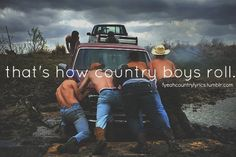 LOL. NO COUNTRY boy I know would ever PUSH a truck out of the mud --- they would keep PULLING it with the biggest truck, or tractor, or whatever they could find --- but I doubt any of them would PUSH a truck out of the mud !!!    LOL.