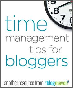 Time Management Tips for Bloggers by The Blog Maven