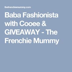 Baba Fashionista with Cooee & GIVEAWAY - The Frenchie Mummy