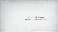 Is he dark enough, enough to see your light? Another lyric I freaking love so much...