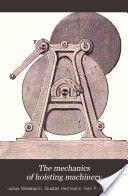 """""""The Mechanics of Hoisting Machinery"""" - Julius Weisbach & Gustav Hermann, 1907, 332"""